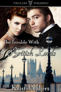 Cover of The Trouble With British Lords by Kristi Ahlers