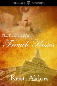 Cover of The Trouble With French Kisses by Kristi Ahlers