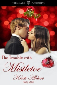 Cover of The Trouble With Mistletoe by Kristi Ahlers