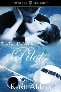 Cover of The Trouble With Pilots by Kristi Ahlers